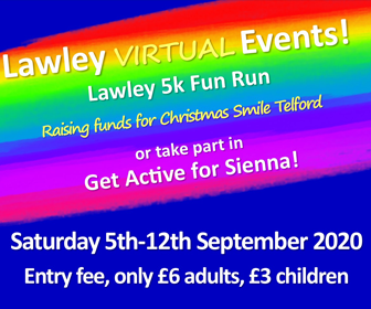 Lawley Virtual Events - Lawley 5k Fun Run, and Get Active for Sienna. Find out how to enter.