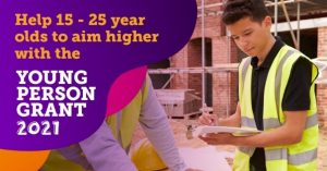 Help 15 - 25 year olds to aim higher with the Young Person Grant 2021.